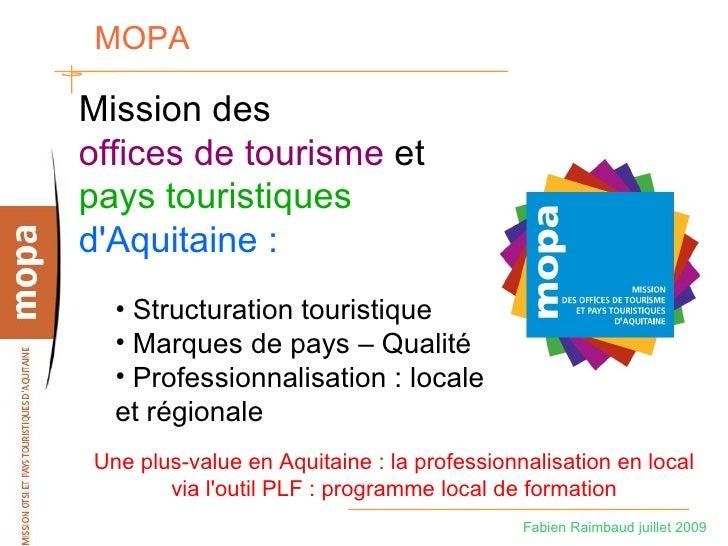 MOPA  Mission des offices de tourisme et pays touristiques d'Aquitaine :   • Structuration touristique   • Marques de pays...