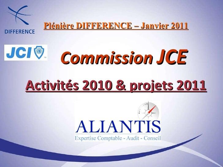 Plénière DIFFERENCE – Janvier 2011   Commission  JCE Activités 2010 & projets 2011