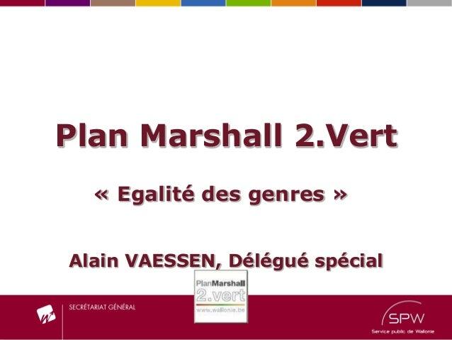 Plan Marshall 2.Vert« Egalité des genres »Alain VAESSEN, Délégué spécial