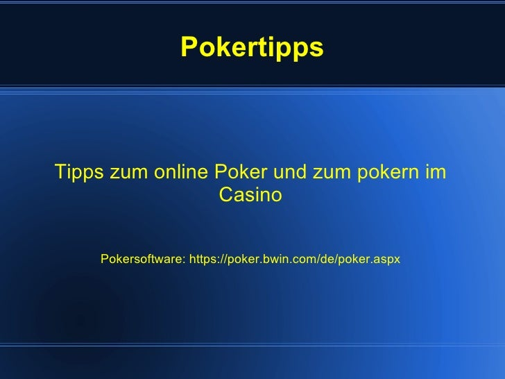 Pokertipps Tipps zum online Poker und zum pokern im Casino Pokersoftware:  https://poker.bwin.com/de/poker.aspx