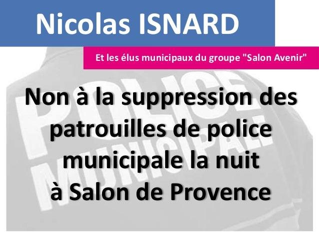 Nicolas ISNARD Non à la suppression des patrouilles de police municipale la nuit à Salon de Provence Et les élus municipau...