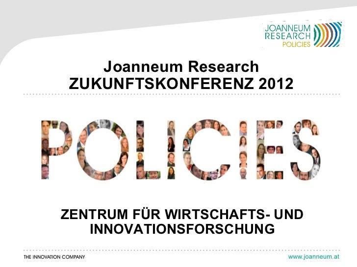 Joanneum ResearchZUKUNFTSKONFERENZ 2012ZENTRUM FÜR WIRTSCHAFTS- UND   INNOVATIONSFORSCHUNG