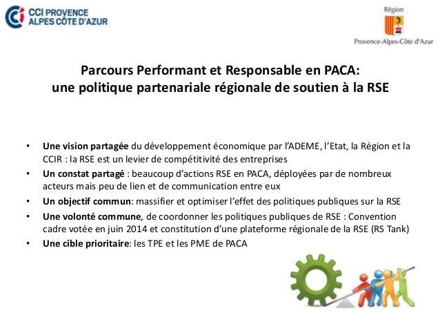 Parcours Performant et Responsable en PACA:  une politique partenariale régionale de soutien à la RSE  • Une vision partag...