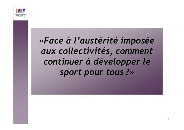 «Face à l'austérité imposée aux collectivités, comment continuer à développer le sport pour tous ?» 1