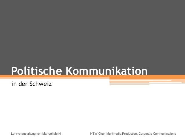 Politische Kommunikation in der Schweiz Lehrveranstaltung von Manuel Merki HTW Chur, Multimedia Production, Corporate Comm...