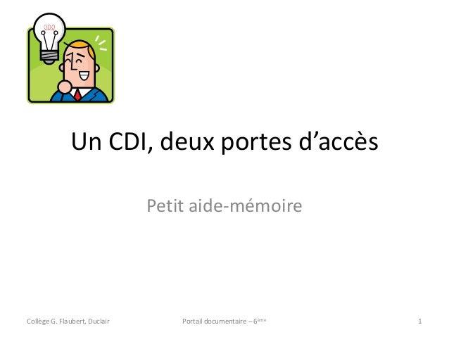Un CDI, deux portes d'accès Petit aide-mémoire Collège G. Flaubert, Duclair Portail documentaire – 6ème 1