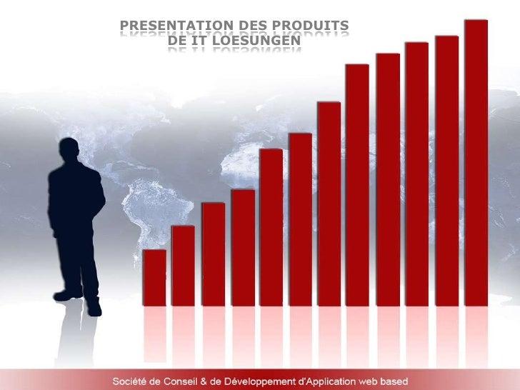 PRESENTATION DES PRODUITS     DE IT LOESUNGEN