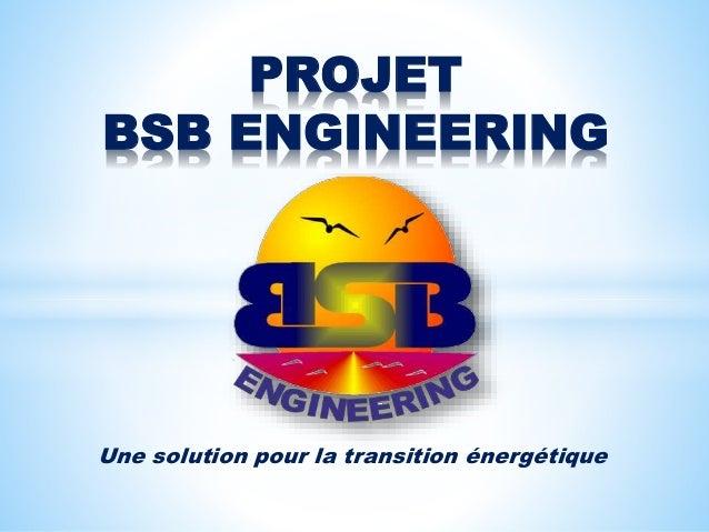 Une solution pour la transition énergétique PROJET BSB ENGINEERING