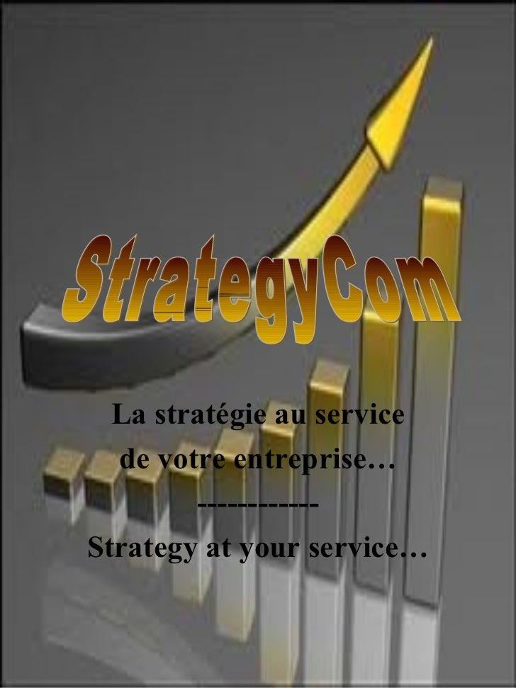 La stratégie au service de votre entreprise… ------------ Strategy at your service… StrategyCom