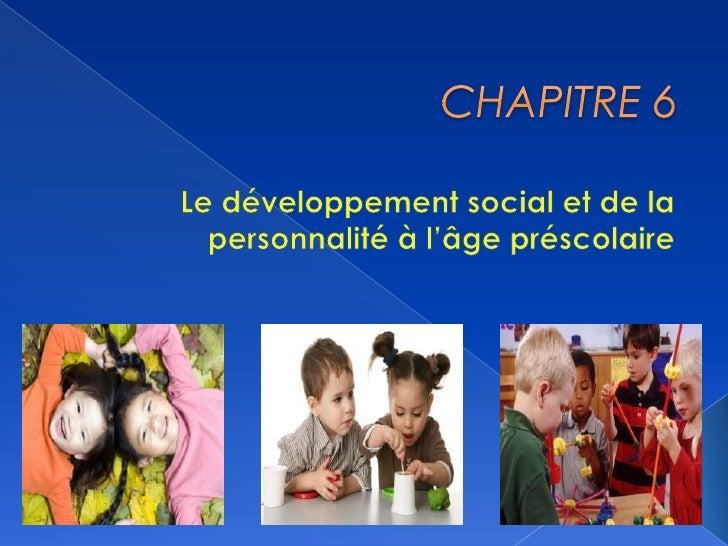 CHAPITRE 6 Le développement social et de la personnalité à l'âge préscolaire