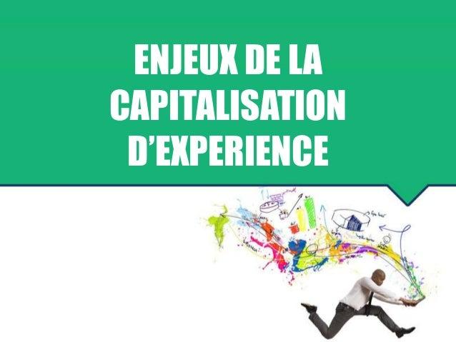 ENJEUX DE LA CAPITALISATION D'EXPERIENCE