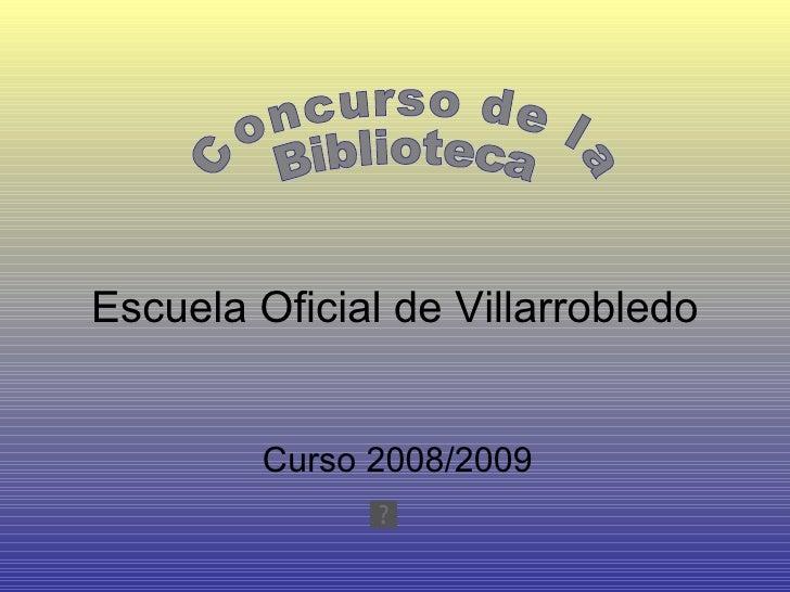 Escuela Oficial de Villarrobledo Curso 2008/2009 Concurso de la  Biblioteca