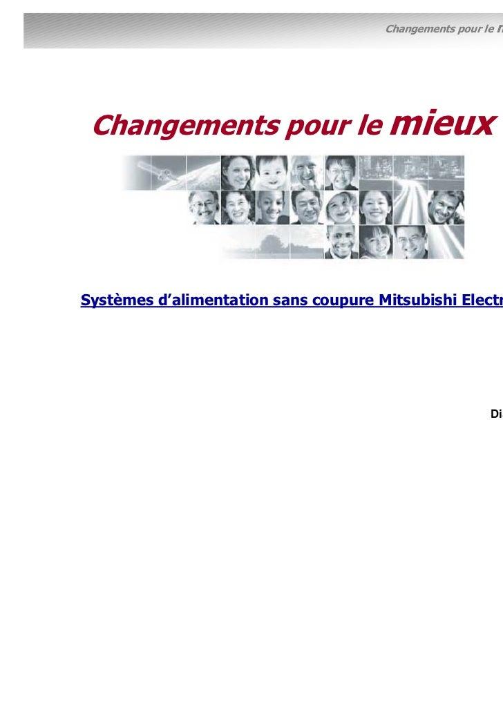 Changements pour le   mieux Changements pour le mieuxSystèmes d'alimentation sans coupure Mitsubishi Electric             ...
