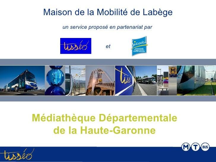 Maison de la Mobilité de Labège      un service proposé en partenariat par                       etMédiathèque Département...