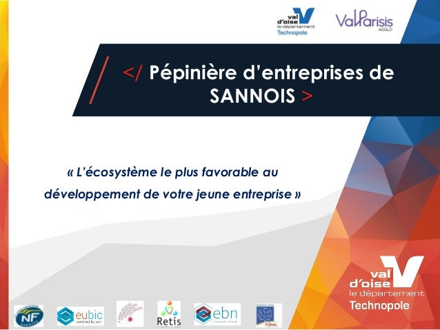 1 </ Pépinière d'entreprises de SANNOIS > «L'écosystème le plus favorable au développement de votre jeune entreprise»