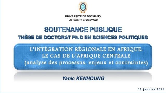 UNIVERSITÉ DE DSCHANG UNIVERSITY OF DSCHANG L'INTÉGRATION RÉGIONALE EN AFRIQUE: LE CAS DE L'AFRIQUE CENTRALE (analyse des ...