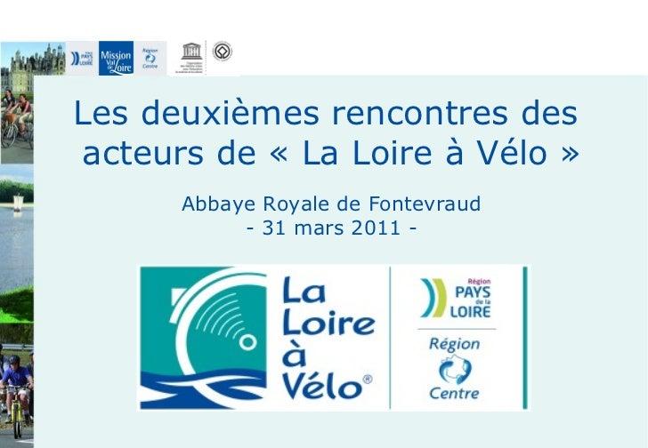 Les deuxièmes rencontres des  acteurs de «La Loire à Vélo» Abbaye Royale de Fontevraud - 31 mars 2011 -
