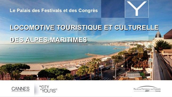 Le Palais des Festivals et des Congrès   LOCOMOTIVE TOURISTIQUE ET CULTURELLE  DES ALPES-MARITIMES