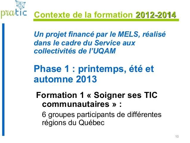 10 Contexte de la formation 2012-20142012-2014 Un projet financé par le MELS, réalisé dans le cadre du Service aux collect...