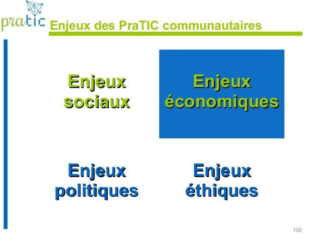 100 Enjeux des PraTIC communautaires EnjeuxEnjeux sociauxsociaux EnjeuxEnjeux économiqueséconomiques EnjeuxEnjeux politiqu...