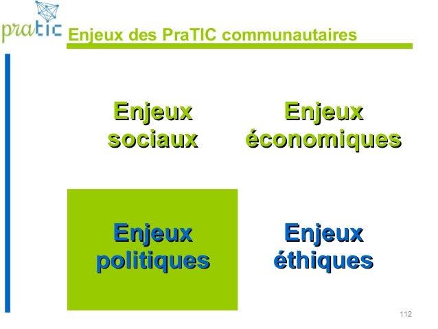112 Enjeux des PraTIC communautaires EnjeuxEnjeux sociauxsociaux EnjeuxEnjeux économiqueséconomiques EnjeuxEnjeux politiqu...