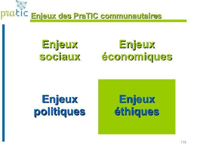 119 Enjeux des PraTIC communautairesEnjeux des PraTIC communautaires EnjeuxEnjeux sociauxsociaux EnjeuxEnjeux économiquesé...