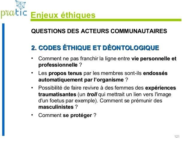 121 QUESTIONS DES ACTEURS COMMUNAUTAIRES 2. CODES ÉTHIQUE ET DÉONTOLOGIQUE2. CODES ÉTHIQUE ET DÉONTOLOGIQUE • Comment ne p...