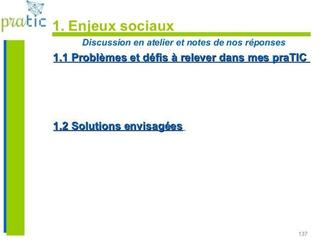 137 Discussion en atelier et notes de nos réponses 1.1 Problèmes et défis à relever dans mes praTIC1.1 Problèmes et défis ...