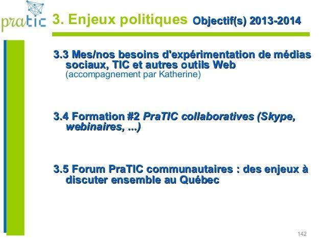 142 3. Enjeux politiques Objectif(s) 2013-2014Objectif(s) 2013-2014 3.3 Mes/nos besoins d'expérimentation de médias3.3 Mes...