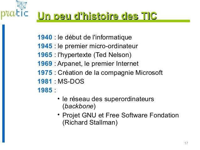 17 Un peu d'histoire des TICUn peu d'histoire des TIC 1940 : le début de l'informatique 1945 : le premier micro-ordinateur...