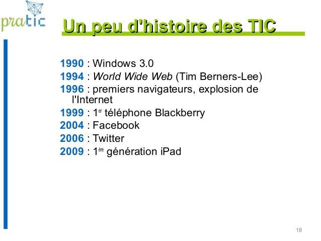 18 1990 : Windows 3.0 1994 : World Wide Web (Tim Berners-Lee) 1996 : premiers navigateurs, explosion de l'Internet 1999 : ...