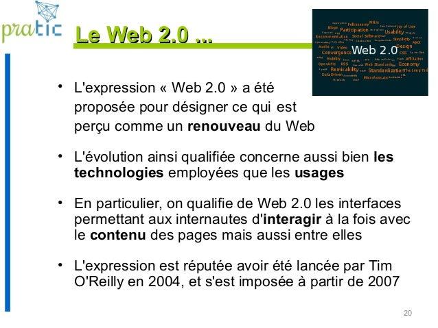 20 Le Web 2.0 ...Le Web 2.0 ... • L'expression « Web 2.0 » a été proposée pour désigner ce qui est perçu comme un renouvea...