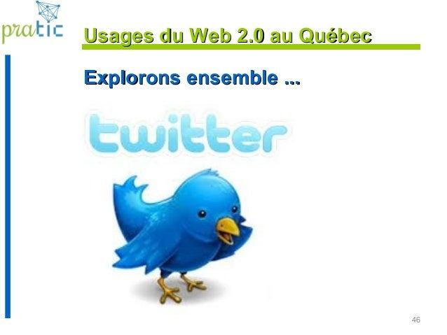 46 Explorons ensemble ...Explorons ensemble ... Usages du Web 2.0 au QuébecUsages du Web 2.0 au Québec