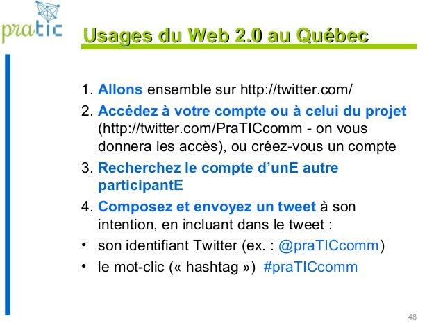 1. Allons ensemble sur http://twitter.com/ 2. Accédez à votre compte ou à celui du projet (http://twitter.com/PraTICcomm -...