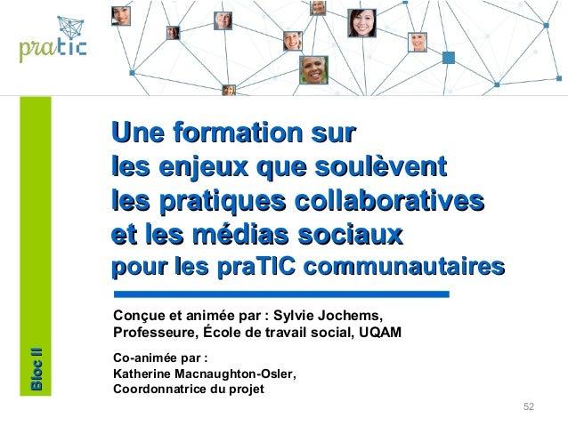 52 Une formation surUne formation sur les enjeux que soulèventles enjeux que soulèvent les pratiques collaborativesles pra...