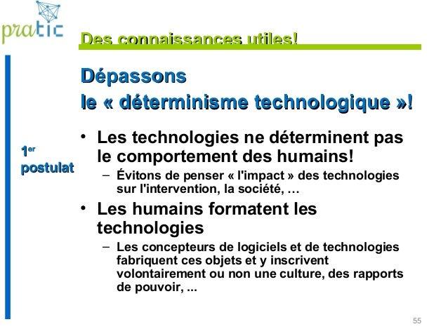 55 Des connaissances utiles!Des connaissances utiles! DépassonsDépassons le « déterminisme technologique »!le « déterminis...