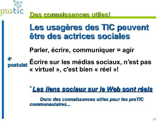 59 Les usagères des TIC peuventLes usagères des TIC peuvent être des actrices socialesêtre des actrices sociales Parler, é...