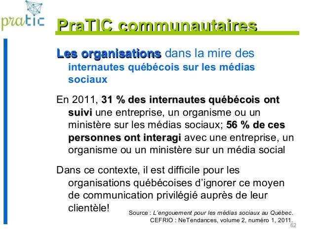 62 Les organisationsLes organisations dans la mire des internautes québécois sur les médias sociaux En 2011, 31 % des inte...