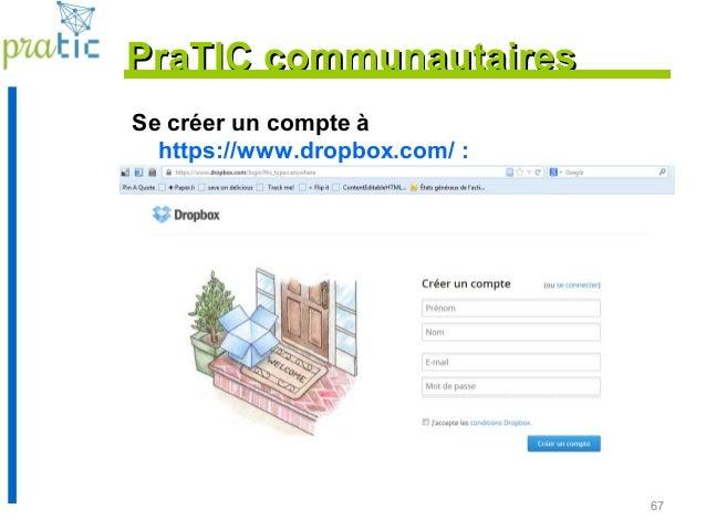 67 Se créer un compte à https://www.dropbox.com/ : PraTIC communautairesPraTIC communautaires