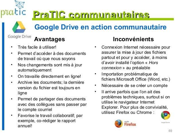 Google Drive en action communautaire Avantages • Très facile à utiliser! • Permet d'accéder à des documents de travail où ...