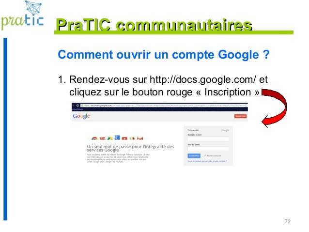 72 Comment ouvrir un compte Google ? 1. Rendez-vous sur http://docs.google.com/ et cliquez sur le bouton rouge « Inscripti...