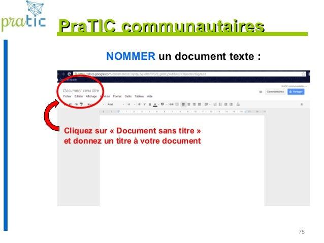 75 NOMMER un document texte : PraTIC communautairesPraTIC communautaires Cliquez sur « Document sans titre » et donnez un ...