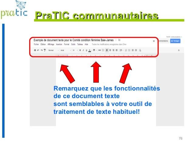 76 PraTIC communautairesPraTIC communautaires Remarquez que les fonctionnalités de ce document texte sont semblables à vot...