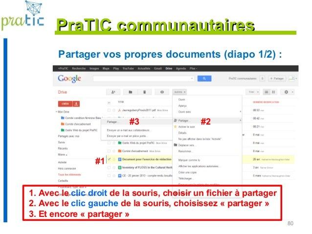 80 Partager vos propres documents (diapo 1/2) : PraTIC communautairesPraTIC communautaires #1 #2#3 1. Avec le clic droit d...