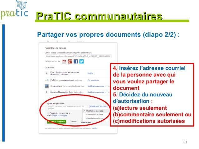 81 Partager vos propres documents (diapo 2/2) : PraTIC communautairesPraTIC communautaires 4. Insérez l'adresse courriel d...