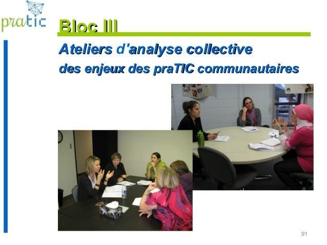 91 AteliersAteliers d'analyse collectiveanalyse collective des enjeux des praTIC communautairesdes enjeux des praTIC commu...