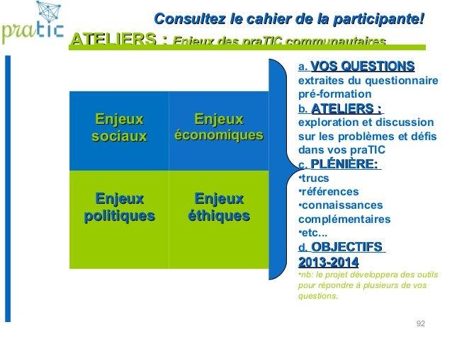 92 ATELIERS :ATELIERS : Enjeux des praTIC communautairesEnjeux des praTIC communautaires EnjeuxEnjeux sociauxsociaux Enjeu...