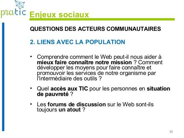 95 QUESTIONS DES ACTEURS COMMUNAUTAIRES 2. LIENS AVEC LA POPULATION • Comprendre comment le Web peut-il nous aider à mieux...
