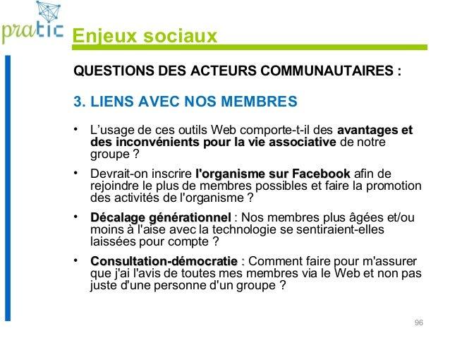 96 QUESTIONS DES ACTEURS COMMUNAUTAIRES : 3. LIENS AVEC NOS MEMBRES • L'usage de ces outils Web comporte-t-il des avantage...