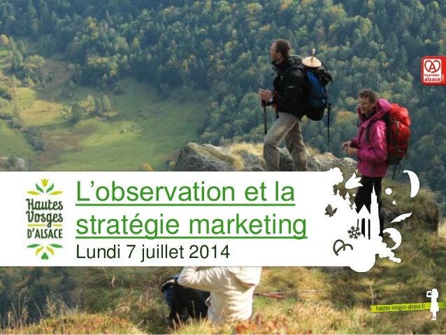 L'observation et la stratégie marketing Lundi 7 juillet 2014 1